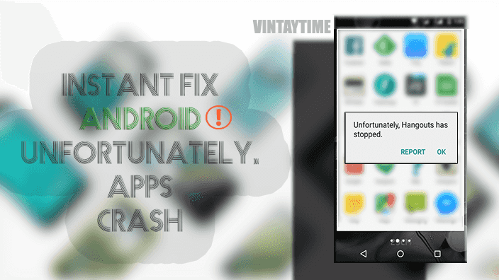 "Instant Fix Android's App Crash ""Unfortunately app has stopped"""